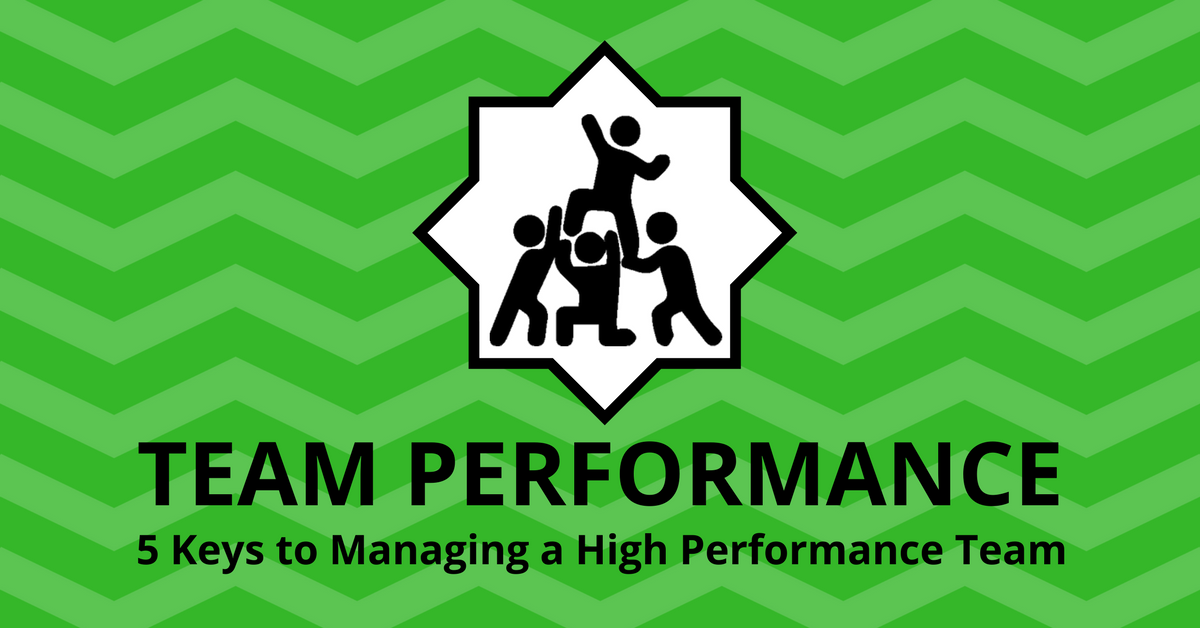 Team Performance: 5 Keys to Managing a High Performance Team