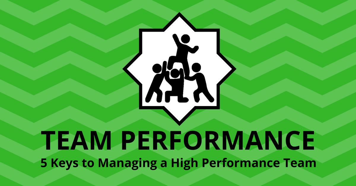 Team Performance: 5 Keys to Managing a High Performance Team