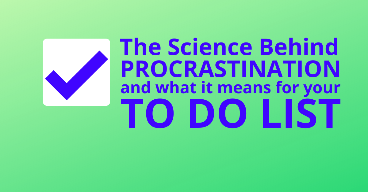 The Science Behind Procrastination And What It  Means For Your To-Do List